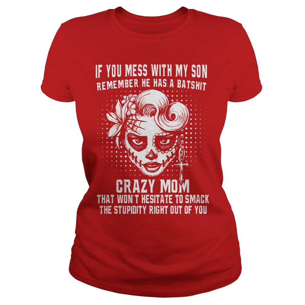 If You Mess With My Son Remember He Has A Batshit Crazy Mom Ladies
