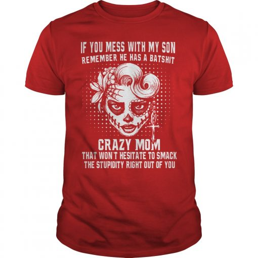 If You Mess With My Son Remember He Has A Batshit Crazy Mom Shirt