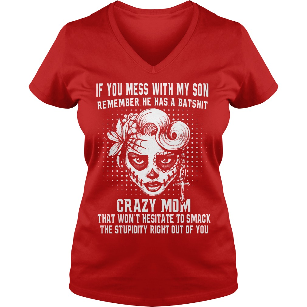 If You Mess With My Son Remember He Has A Batshit Crazy Mom V Neck