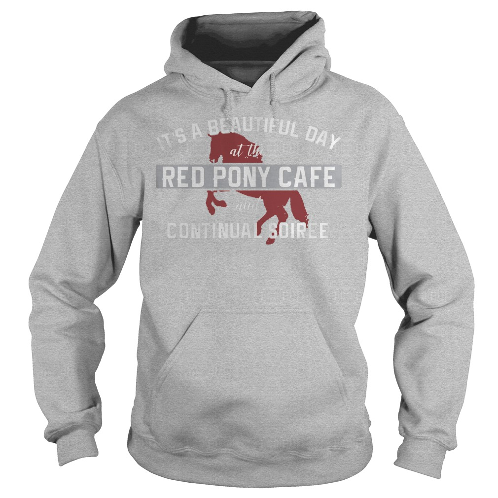 It's A Beautiful Day At The Red Pony Cafe And Continual Soiree Hoodie