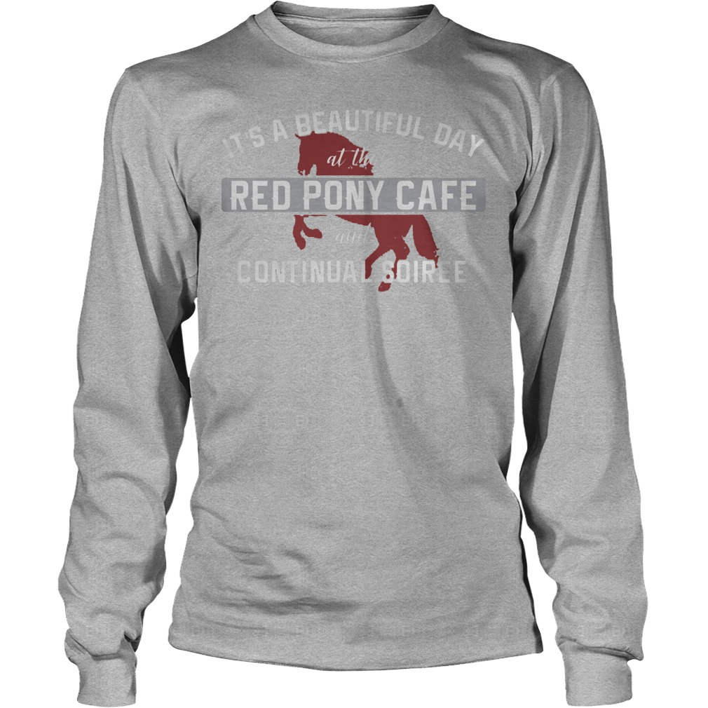 It's A Beautiful Day At The Red Pony Cafe And Continual Soiree Longsleeve