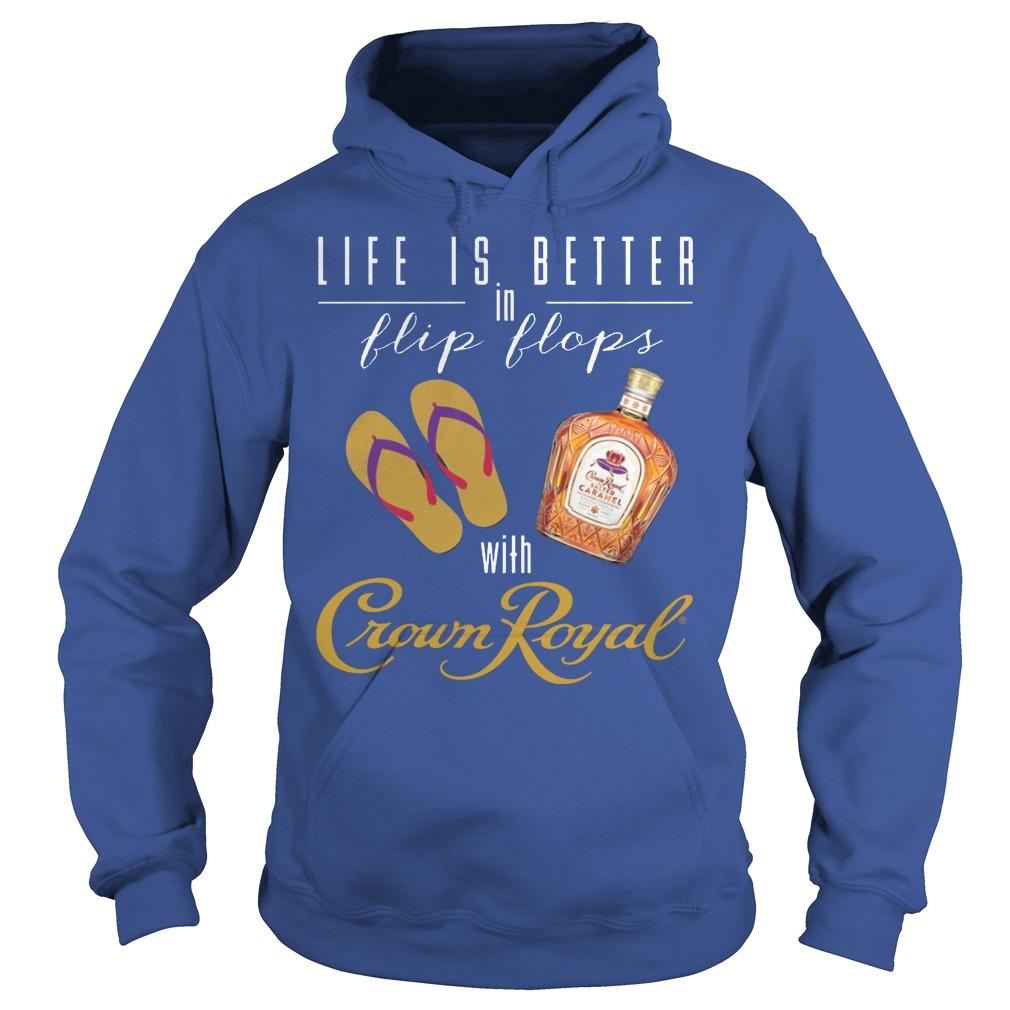 Life Is Better In Flip Flops With Crown Royal Hoodie