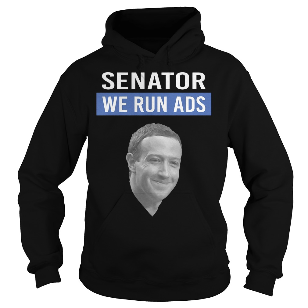 Mark Zuckerberg Senator We Run Ads Hoodie