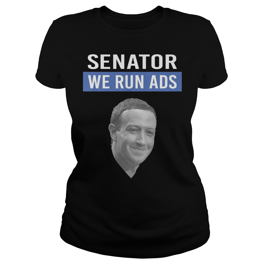 Mark Zuckerberg Senator We Run Ads Ladies
