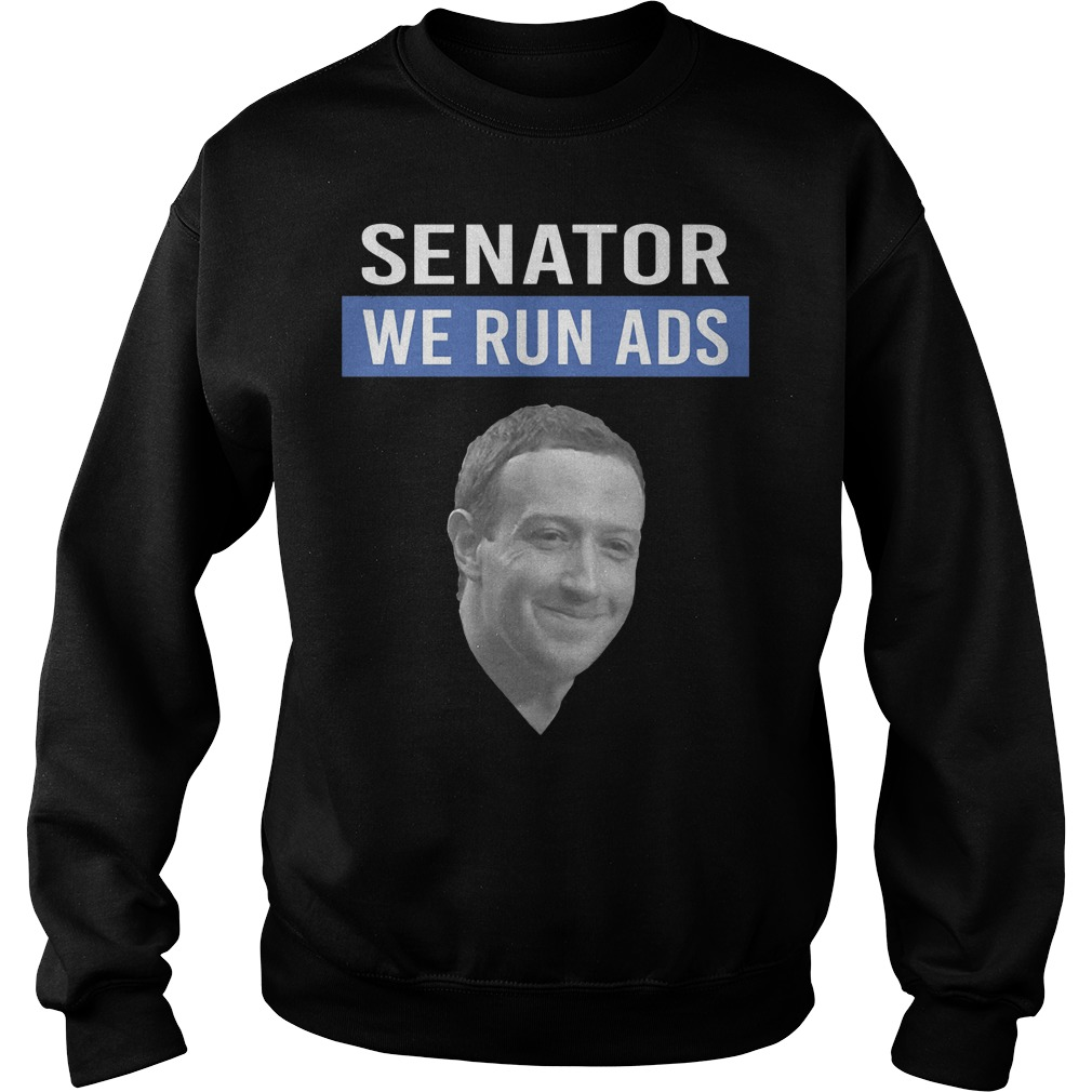 Mark Zuckerberg Senator We Run Ads Sweater