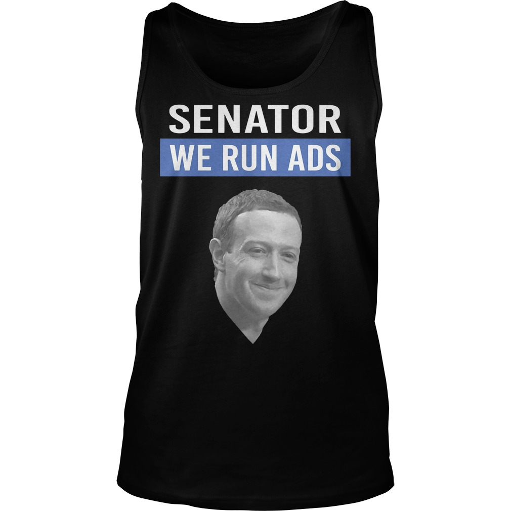 Mark Zuckerberg Senator We Run Ads Tanktop
