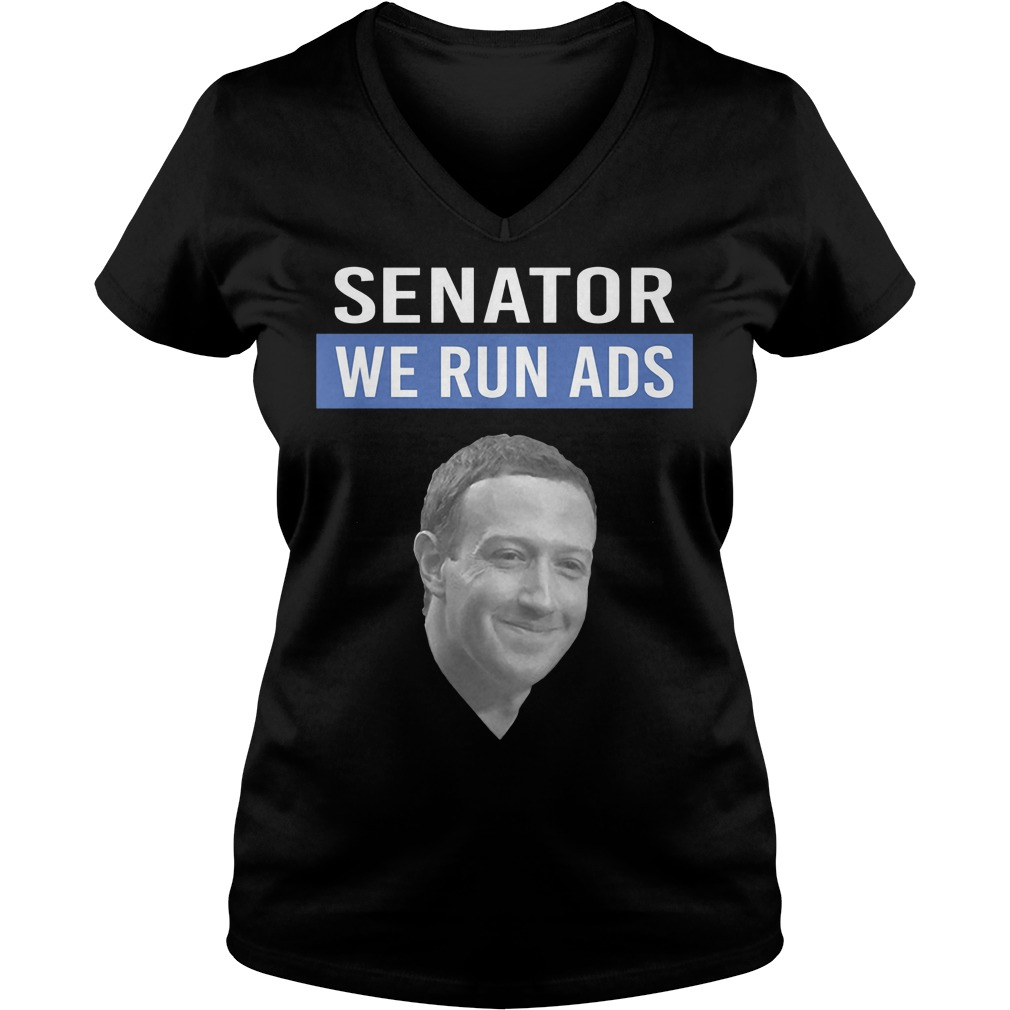 Mark Zuckerberg Senator We Run Ads V Neck