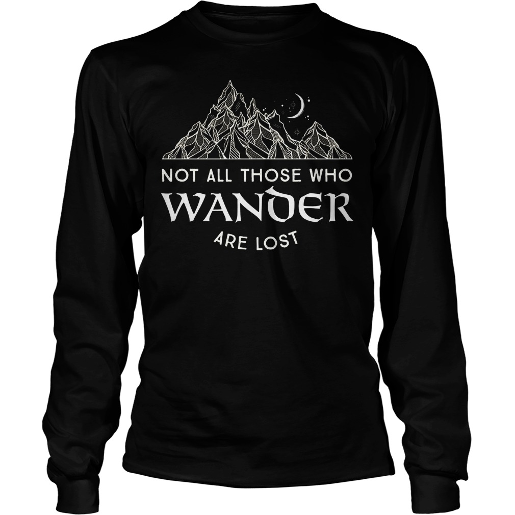 Not All Those Who Wander Are Lost Longsleeve
