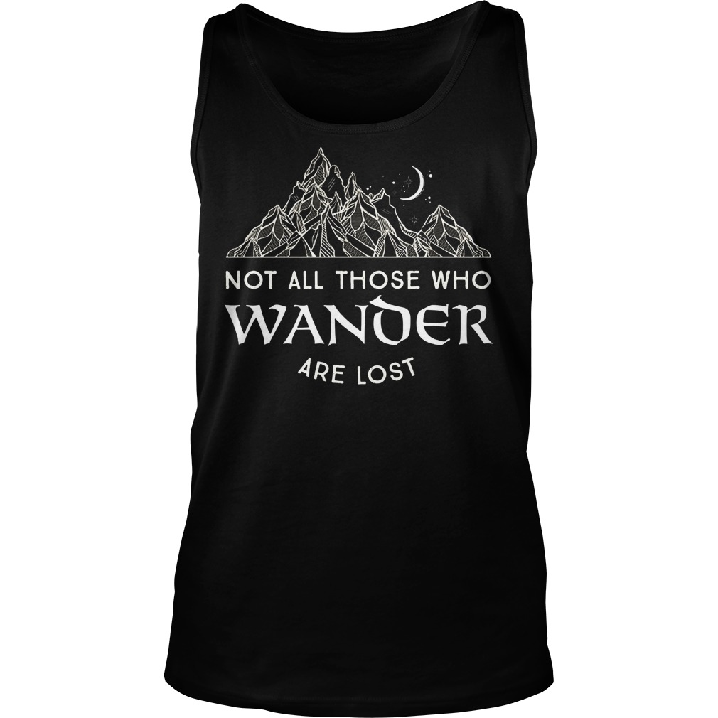 Not All Those Who Wander Are Lost Tanktop