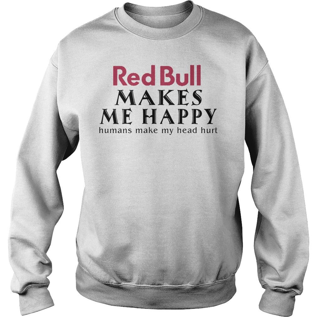 Red Bull Makes Me Happy Human Make My Head Hurt Sweater