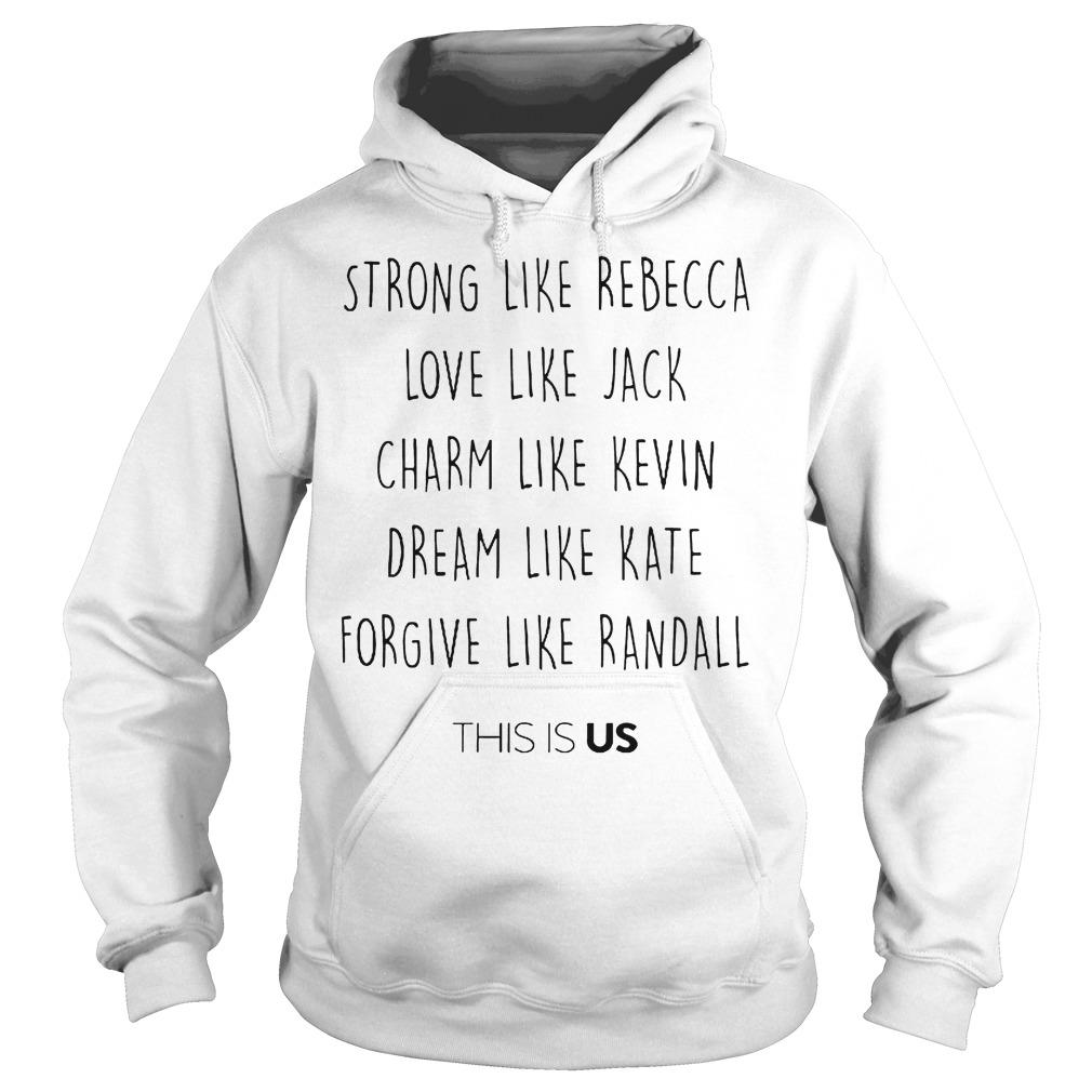 Strong Like Bebecca Love Like Jack Chram Kevin Dream Kate Forgive Randall This Is Us Hoodie