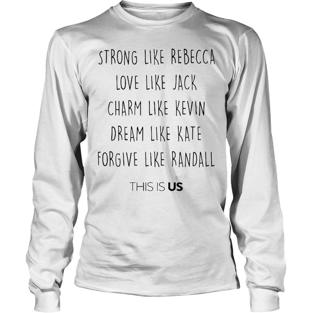Strong Like Bebecca Love Like Jack Chram Kevin Dream Kate Forgive Randall This Is Us Longsleeve