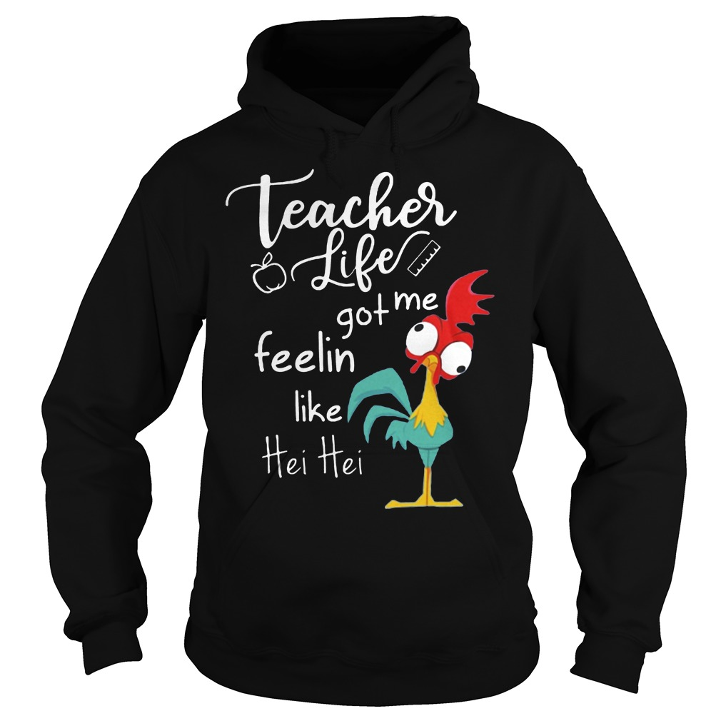 Teacher Life Got Me Feelin Like Hei Hei Hoodie
