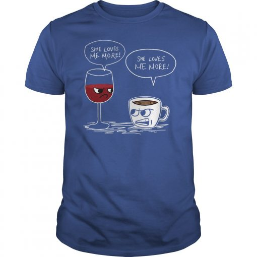 Wine And Coffee She Loves Me More Shirt