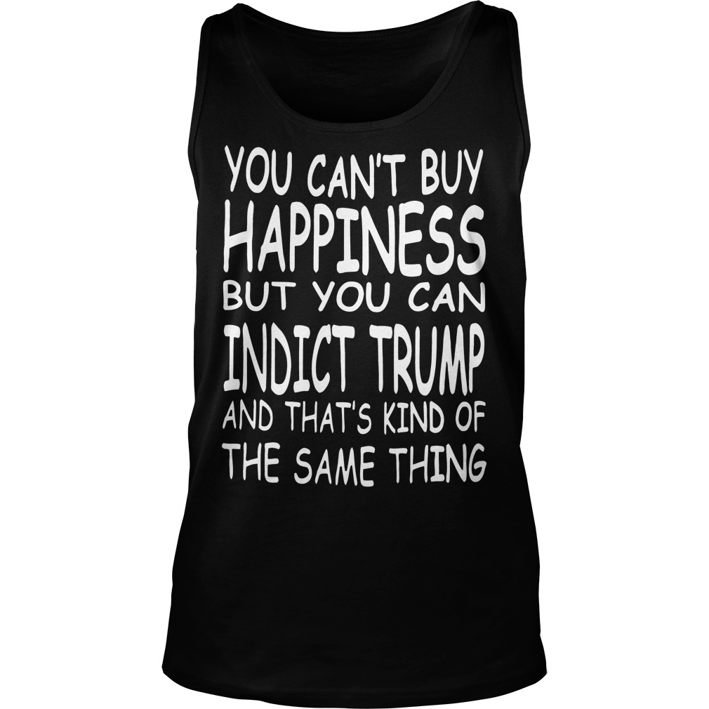 You Can't Buy Happiness But You Can Indict Trump Tanktop