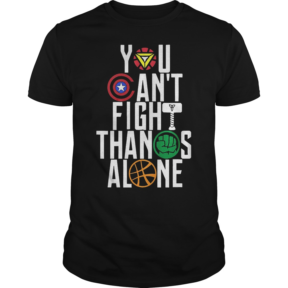 You Can't Fight Thanos Alone Avengers Inifity War Shirt