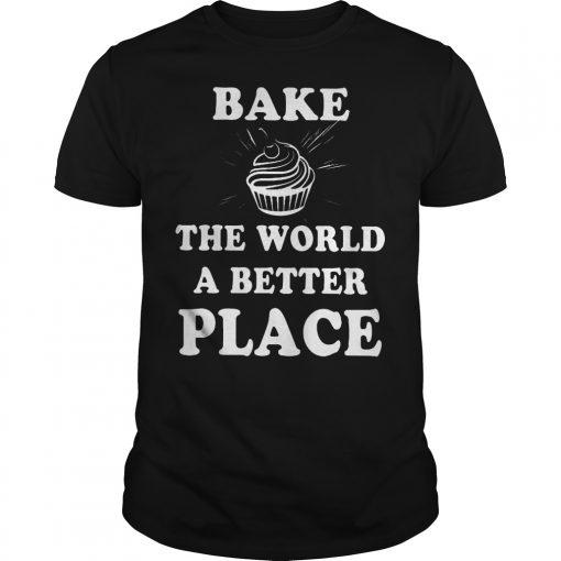 Bake The World A Better A Place Shirt