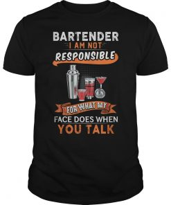 Bartender I Am Not Responsible For What My Face Shirt