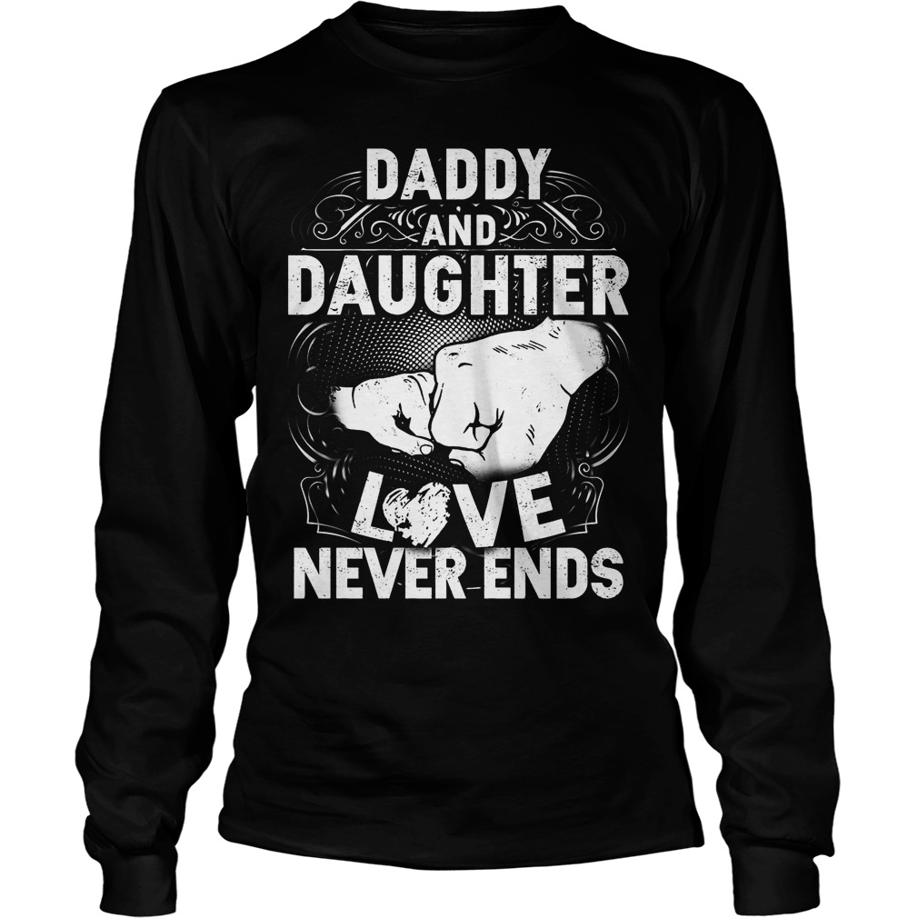 Daddy And Daughter Love Never Ends Longsleeve