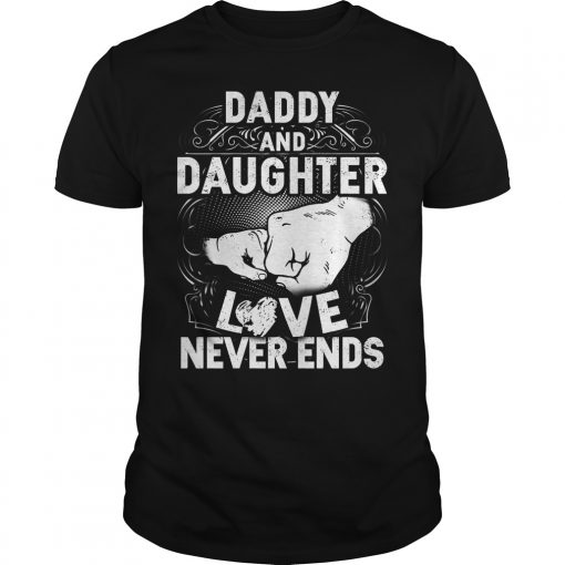 Daddy And Daughter Love Never Ends Shirt