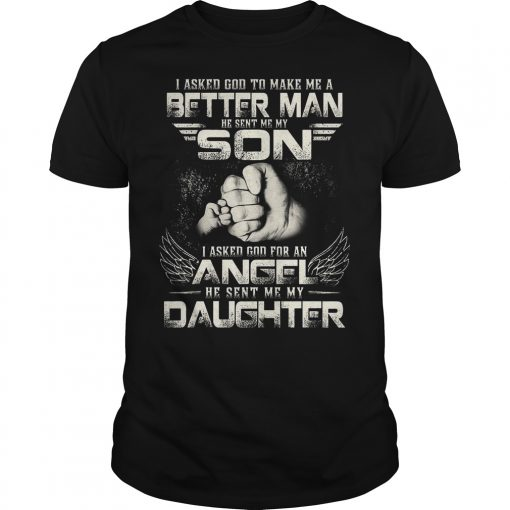 I Asked God To Make Me A Better Man He Sent Me My Son Shirt