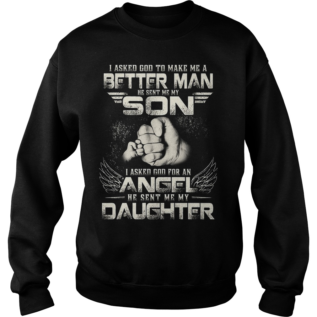 I Asked God To Make Me A Better Man He Sent Me My Son Sweater