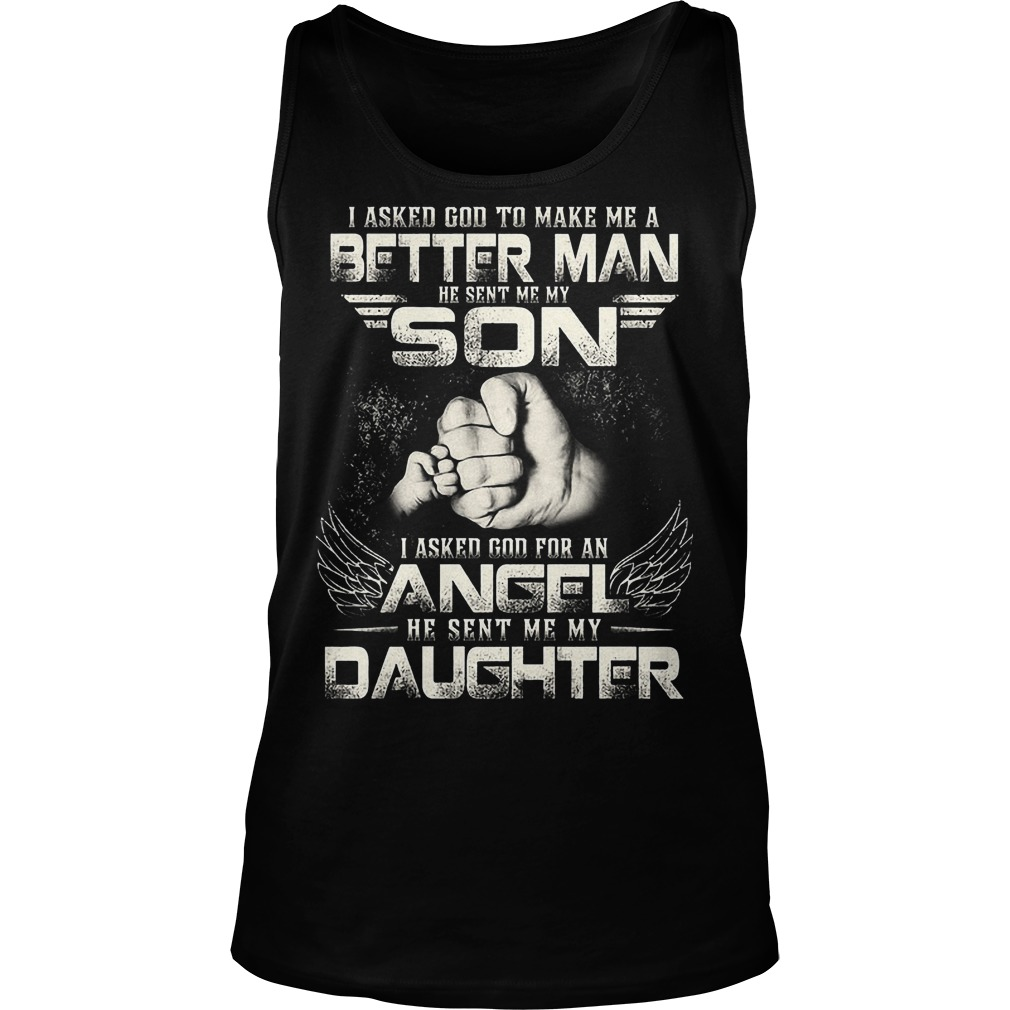 I Asked God To Make Me A Better Man He Sent Me My Son Tanktop