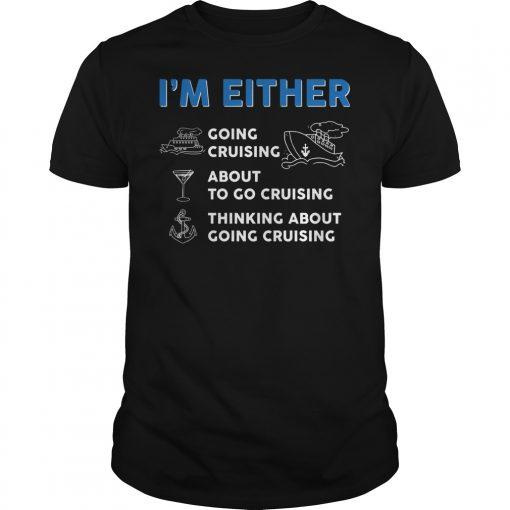 I'm Either Cruising Shirt
