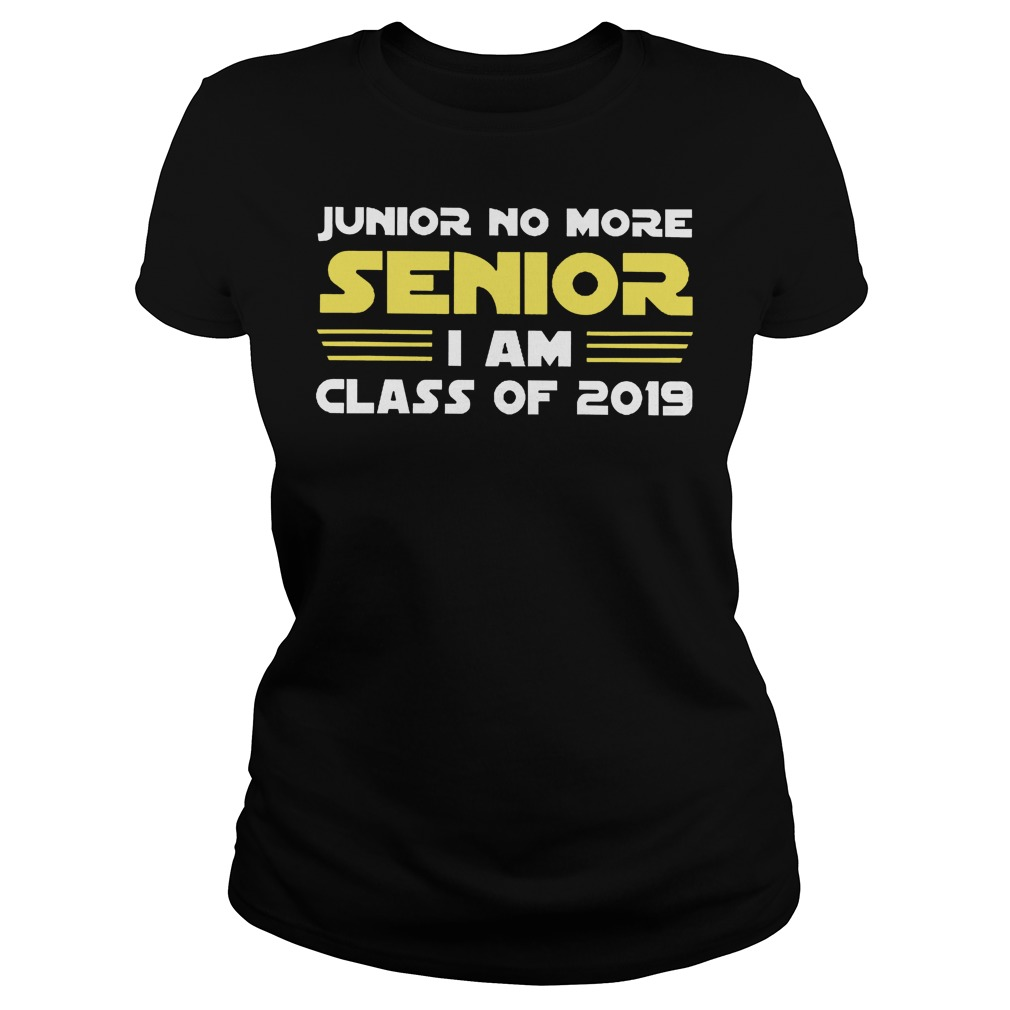 Junior No More Senior I Am Class Of 2019 Ladies