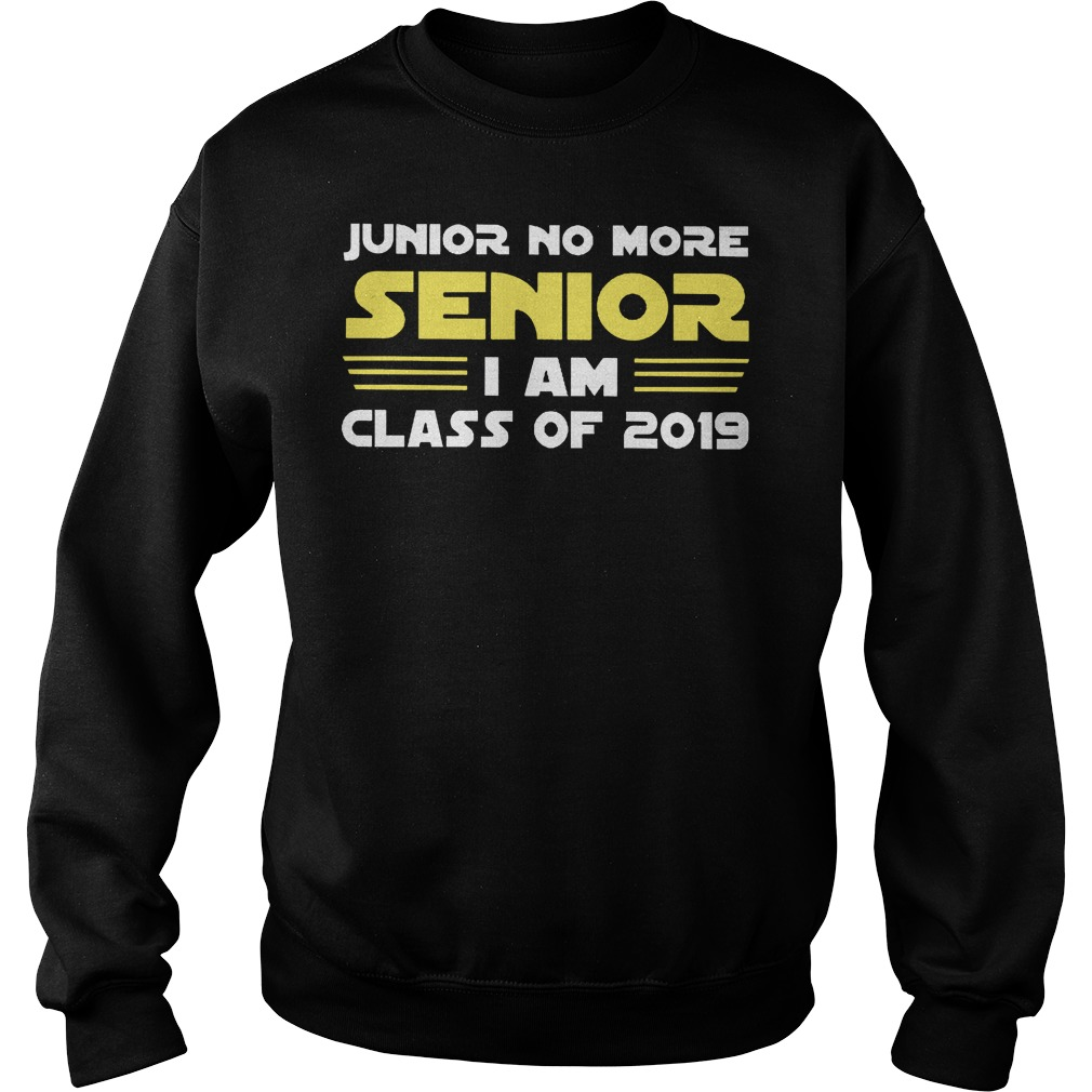 Junior No More Senior I Am Class Of 2019 Sweater