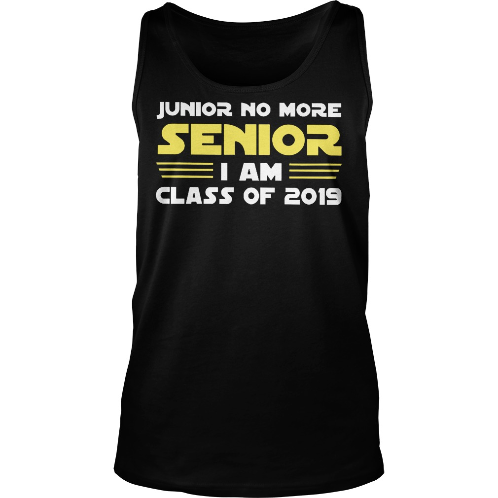 Junior No More Senior I Am Class Of 2019 Tanktop