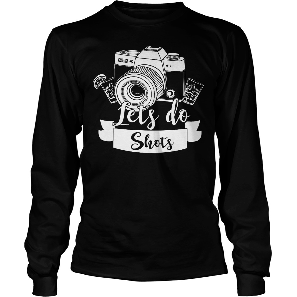Photographer Let's Do Shots Longsleeve