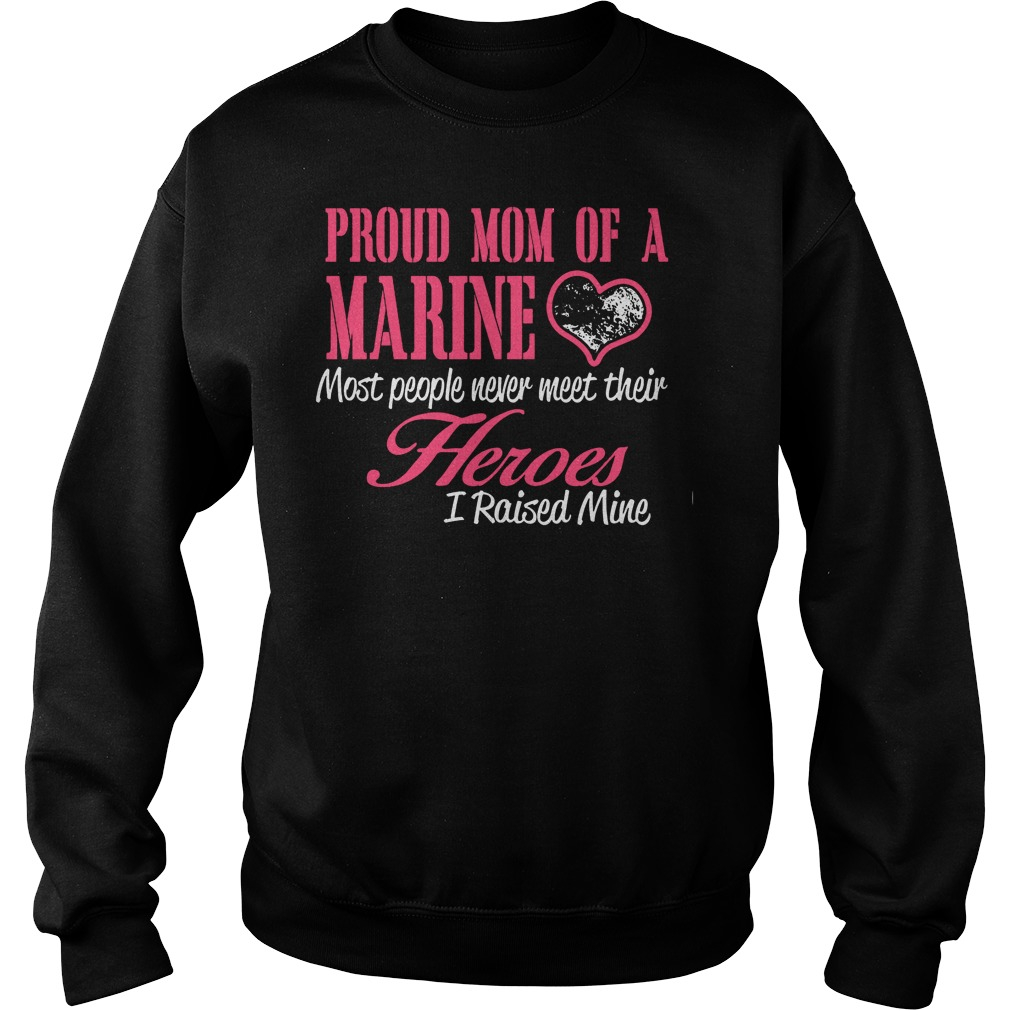 Proud Mom Of A Marine Most People Never Meet Their Heroes Sweater
