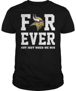 Viking Forever Not Just When We Win Shirt