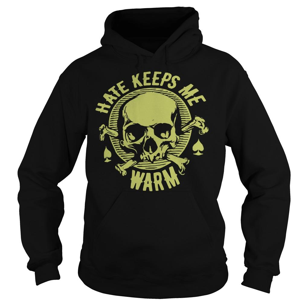 Hate Keeps Me Warm Shirt Hoodie