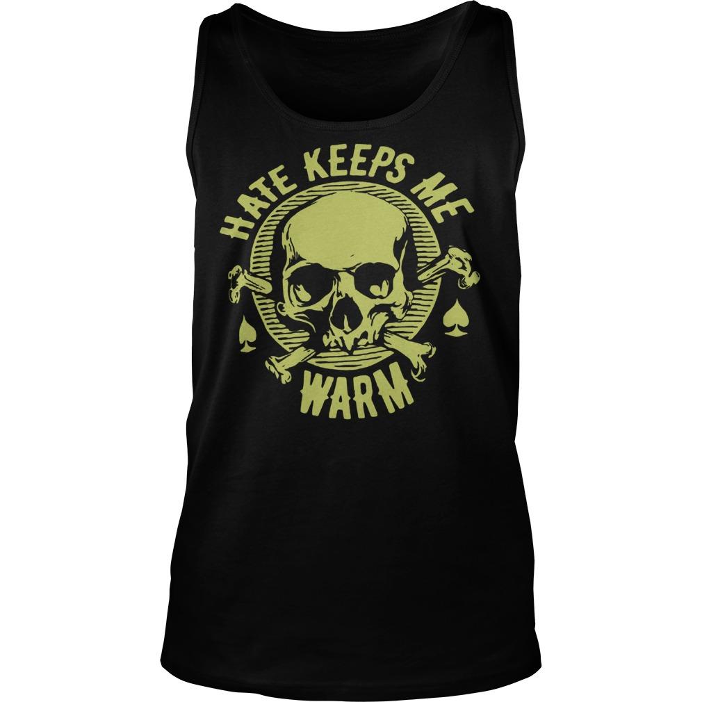 Hate Keeps Me Warm Shirt Tank Top