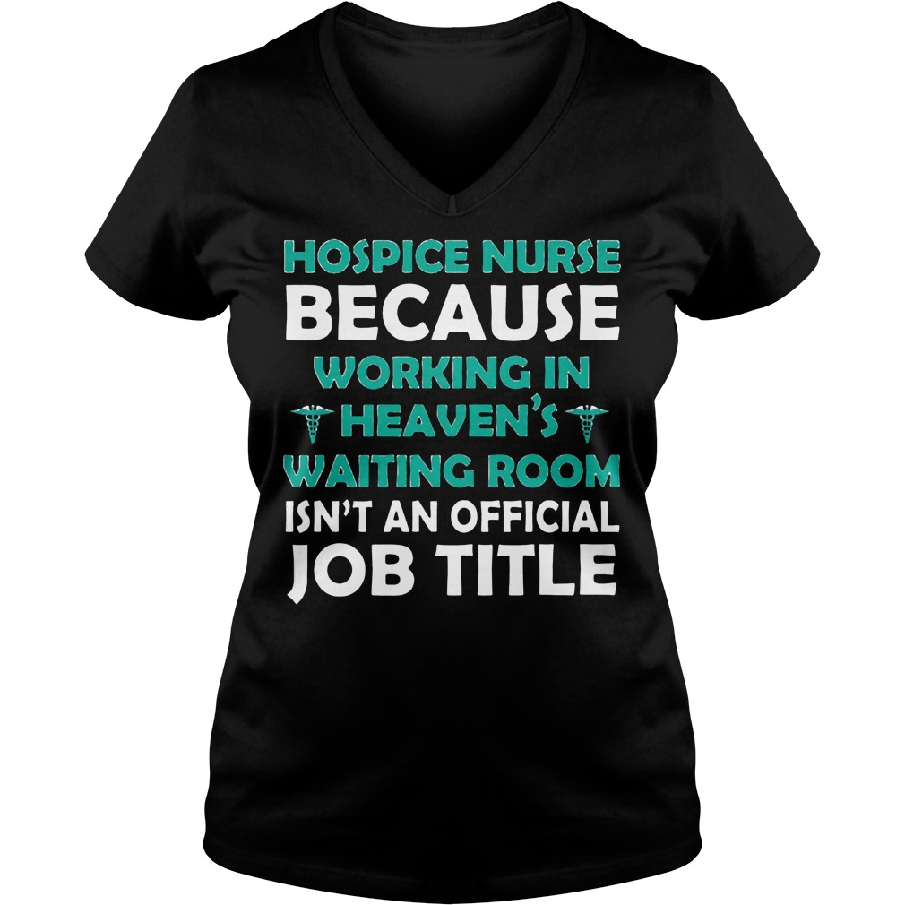 hospice nurse because working in heavens shirt v neck - Hospice Nurse Because Working In Heavens Shirt