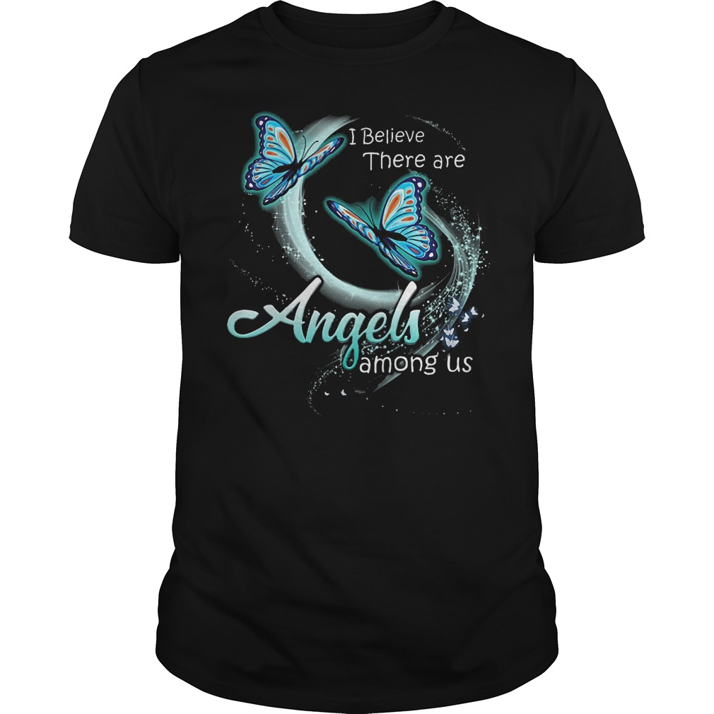 Butterfly I Believe There Are Angels Among Us T Shirt