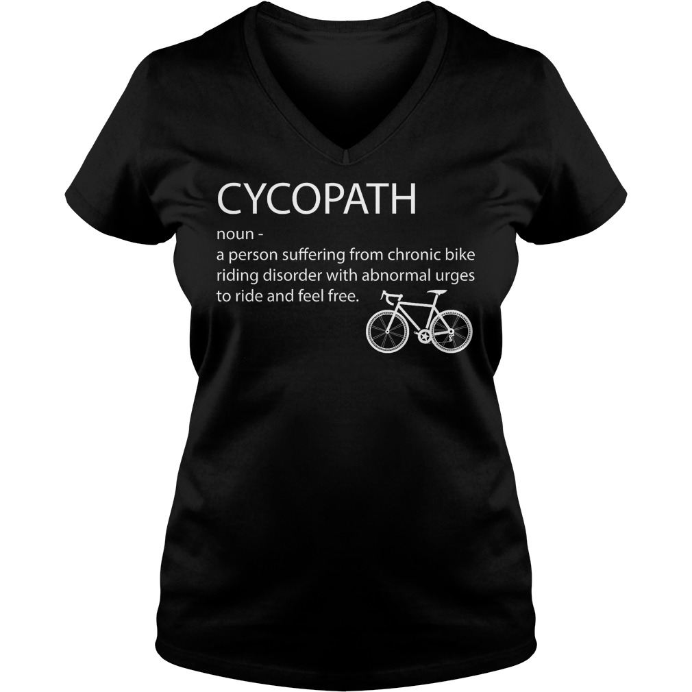 Cycopath Noun A Person Suffering From Chronic Bike Riding V Neck