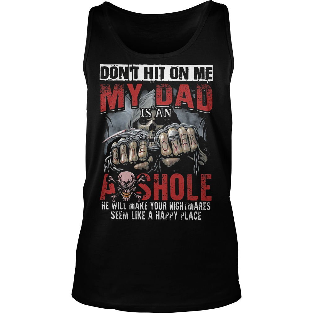 Don't Hit On Me My Dad Is An Asshole Tanktop
