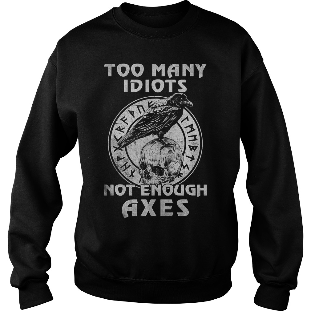 Too Many Idiots Not Enough Axes Sweater