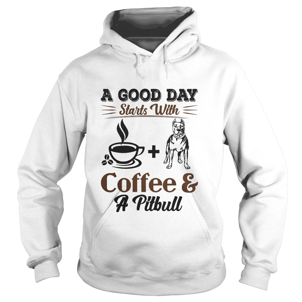 A Good Day Starts With Coffee And Pitbull Hoodie