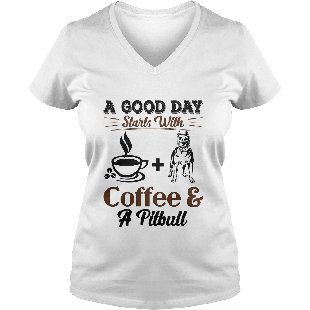 A Good Day Starts With Coffee And Pitbull V Neck