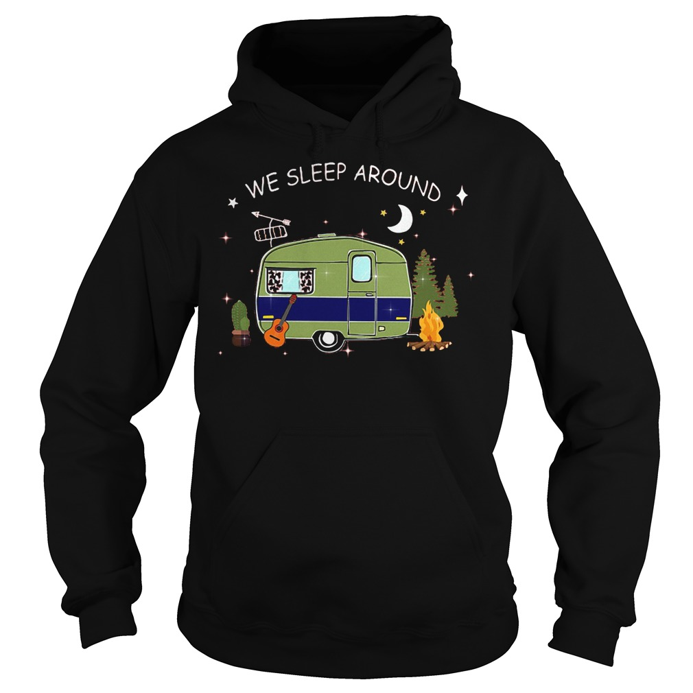 Camping We Sleep Around T-Shirt Hoodie