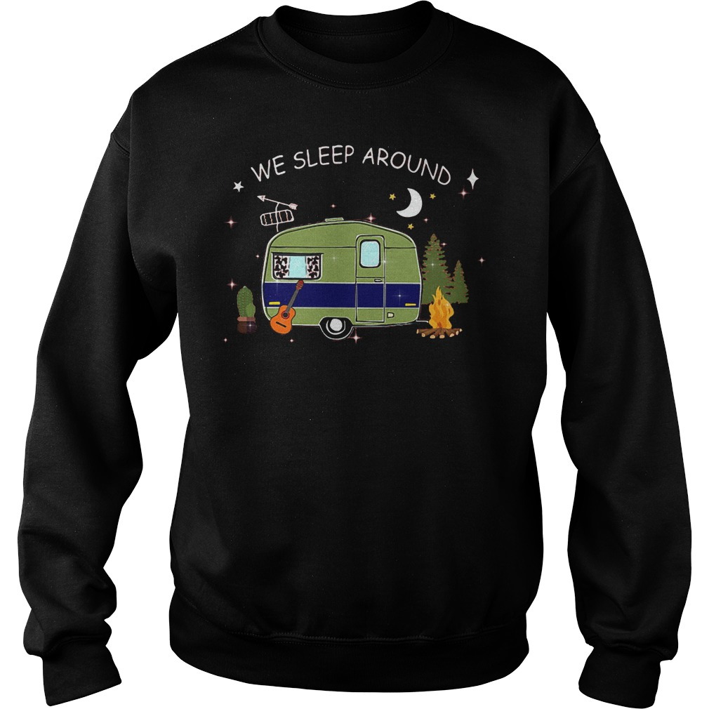 Camping We Sleep Around T-Shirt Sweatshirt Unisex