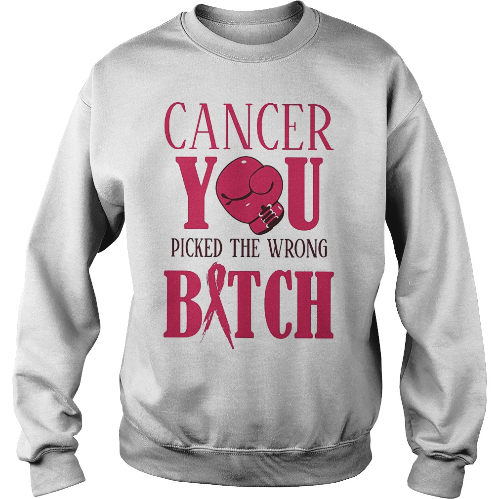 Cancer You Picked The Wrong Bitch T-Shirt Sweatshirt Unisex