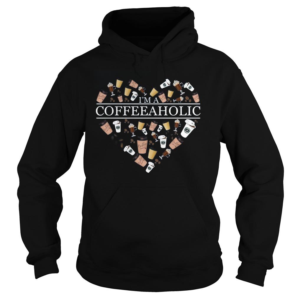 Coffee Lover I'm A Coffeeaholic T-Shirt Hoodie