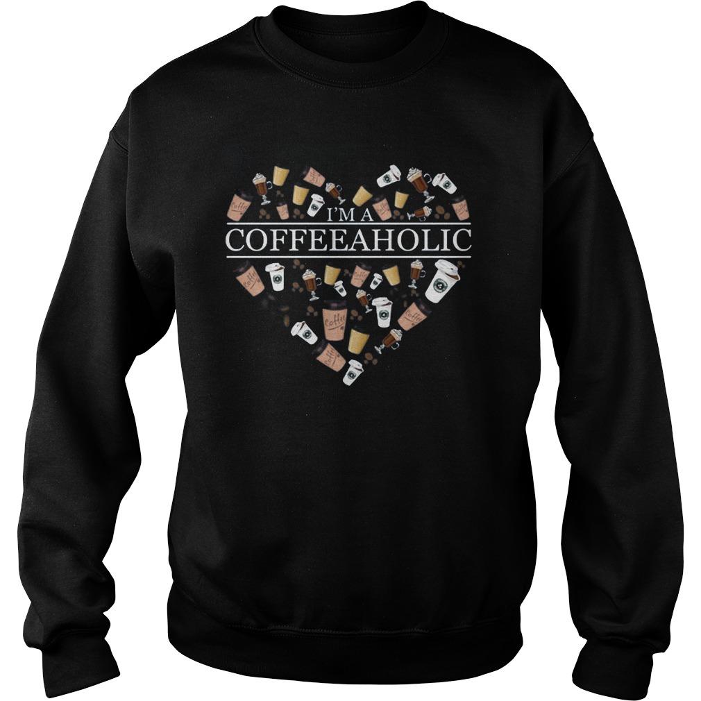 Coffee Lover I'm A Coffeeaholic T-Shirt Sweatshirt Unisex