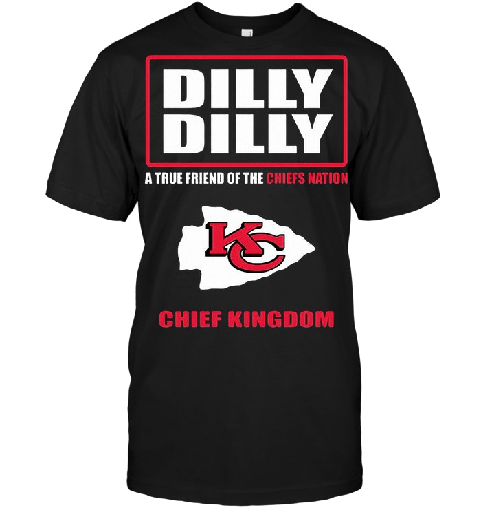 Dilly Dilly A True Friend Of The Chiefs Nation Chief Kingdom T Shirt