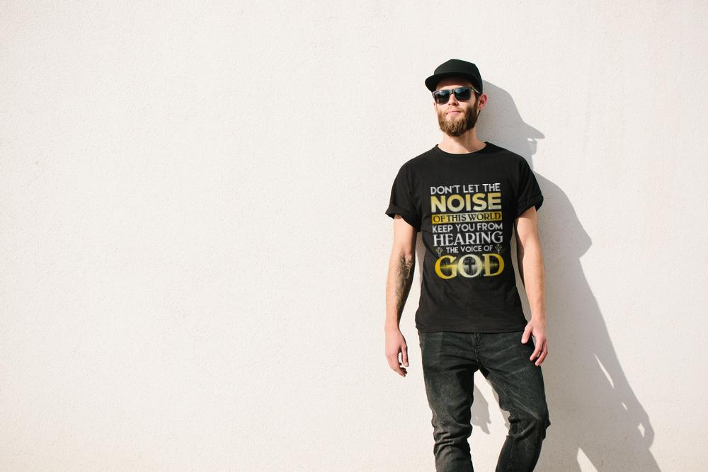 Don't Let The Noise Of This World Keep You From Hearing The Voice Of God T Shirt